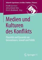 Medien Und Kulturen Des Konflikts Pluralitat Und Dynamik Von Generationen, Gewalt Und Politik by Henrik Gummert