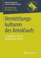 Vermittlungskulturen Des Amoklaufs Zur Medialen Prasenz Spektakularer Gewalt by Silke Braselmann