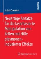 Neuartige Ansatze Fur Die Laserbasierte Manipulation Von Zellen Mit Hilfe Plasmoneninduzierter Effekte by Judith Krawinkel
