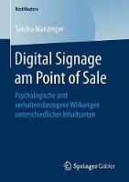 Digital Signage Am Point of Sale Psychologische Und Verhaltensbezogene Wirkungen Unterschiedlicher Inhaltsarten by Sandra Manzinger