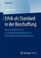 Ethik ALS Standard in Der Beschaffung Werte Und Normen ALS Gestaltungsausgangspunkt Von Nicht-Regierungs-Organisationen by Janina Lukas