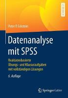 Datenanalyse Mit SPSS Realdatenbasierte Ubungs- Und Klausuraufgaben Mit Vollstandigen Losungen by Peter P Eckstein