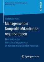 Management in Nonprofit-Mikrofinanzorganisationen Eine Analyse Der Wertschopfungsprozesse Im Kontext Institutioneller Pluralitat by Alexander Pinz