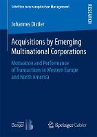 Acquisitions by Emerging Multinational Corporations Motivation and Performance of Transactions in Western Europe and North America by Johannes Distler