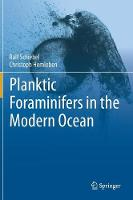 Planktic Foraminifers in the Modern Ocean Ecology, Biogeochemistry, and Application by Christoph Hemleben