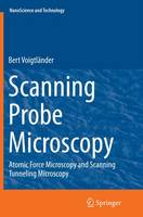 Scanning Probe Microscopy Atomic Force Microscopy and Scanning Tunneling Microscopy by Bert Voigtlaender