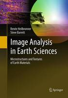 Image Analysis in Earth Sciences Microstructures and Textures of Earth Materials by Renee Heilbronner, Steve Barrett