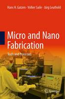 Micro and Nano Fabrication Tools and Processes by Hans H. Gatzen, Volker Saile
