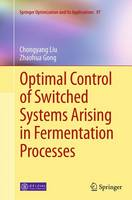 Optimal Control of Switched Systems Arising in Fermentation Processes by Zhaohua Gong