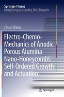 Electro-Chemo-Mechanics of Anodic Porous Alumina Nano-Honeycombs: Self-Ordered Growth and Actuation by Chuan Cheng