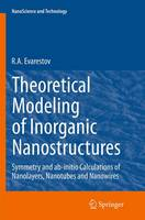 Theoretical Modeling of Inorganic Nanostructures Symmetry and Ab-Initio Calculations of Nanolayers, Nanotubes and Nanowires by R. A. Evarestov