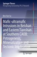 Mafic-Ultramafic Intrusions in Beishan and Eastern Tianshan at Southern CAOB: Petrogenesis, Mineralization and Tectonic Implication by Benxun Su