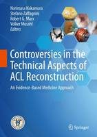 Controversies in the Technical Aspects of ACL Reconstruction An Evidence-Based Medicine Approach by Norimasa Nakamura