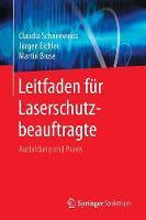 Leitfaden Fur Laserschutzbeauftragte Ausbildung Und Praxis by Claudia Schneeweiss, Jurgen (Technische Fachhochschule Berlin Germany) Eichler, Martin Brose