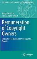 Remuneration of Copyright Owners Regulatory Challenges of New Business Models by Kung-Chung Liu