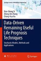 Data-Driven Remaining Useful Life Prognosis Techniques Stochastic Models, Methods and Applications by Xiao-Sheng Si, Zheng-Xin Zhang, Chang-Hua Hu