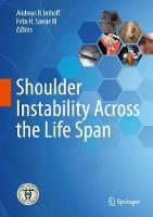 Shoulder Instability Across the Life Span by Andreas B. Imhoff