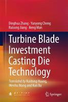 Turbine Blade Investment Casting Die Technology by Dinghua Zhang, Wenhu Wang, Kun Bu, Yunyong Cheng