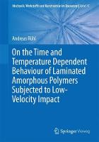 On the Time and Temperature Dependent Behaviour of Laminated Amorphous Polymers Subjected to Low-Velocity Impact by Andreas Ruhl