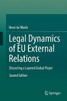 Legal Dynamics of EU External Relations Dissecting a Layered Global Player by Henri de Waele