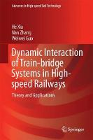 Dynamic Interaction of Train-Bridge Systems in High-Speed Railways Theory and Applications by Nan Zhang