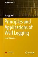 Principles and Applications of Well Logging by Hongqi Liu