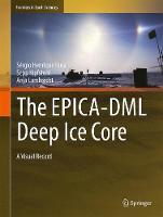 The EPICA-DML Deep Ice Core A Visual Record by Sergio Henrique Faria, Sepp Kipfstuhl, Anja Lambrecht
