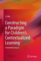 Constructing a Paradigm for Children's Contextualized Learning by Liu Jilin