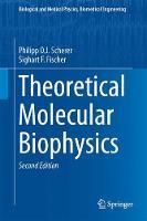 Theoretical Molecular Biophysics by Philipp O. J. Scherer, Sighart F. Fischer