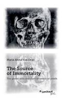 The Source of Immortality The Global Elite and Their Fountain of Youth by Maria Anna Van Driel