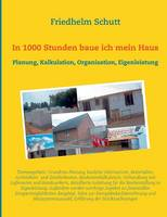 In 1000 Stunden Baue Ich Mein Haus by Friedhelm Schutt