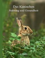 Das Kaninchen - Nahrung Und Gesundheit by Andreas Ruhle
