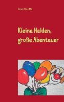 Kleine Helden, Groe Abenteuer by Gisbert Niederfuhr