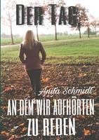 Der Tag, an Dem Wir Aufhorten Zu Reden by Anita Schmidt