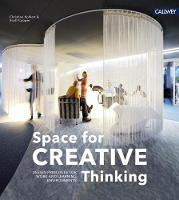 Space for Creative Thinking Design Principles for Work and Learning Environments by Christine Kohlert, Scott Cooper