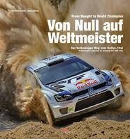From Nought to World Champion Volkswagen's Journey to Winning the WRC Title by Christian Schon, Bodo Kraling