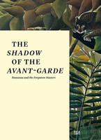 The Shadow of the Avant-Garde Roussea and the Forgotten Masters by Falk Wolf