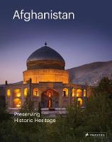 Afghanistan: Preserving its Historic Heritage The AGA Khan Historic Cities Programme by Philip Jodidio