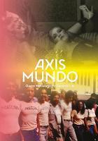 Axis Mundo Queer Networks in Chicano L.A. by C. Ondine Chavoya, David Evans Frantz, Leticia Alvarado, Julian Bryan-Wilson