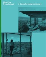 Albert Frey and Lina Bo Bardi A Search for Living Architecture by Daniell Cornell, Zeuler Rocha Mello De Almeida Lima, Joseph Rosa, Cathrine Veikos