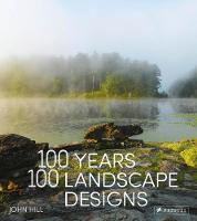 100 Years, 100 Landscape Designs by John Hill