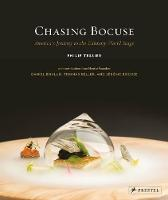 Chasing Bocuse America's Journey to the Culinary World Stage by Philip Tessier, Daniel Boulud, Thomas Keller, Jerome Bocuse