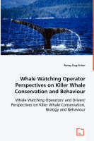 Whale Watching Operator Perspectives on Killer Whale Conservation and Behaviour by Renay Eng-Fisher