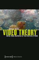 Video Theory Online Video Aesthetics or the Afterlife of Video by Andreas Treske