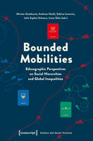 Bounded Mobilities Ethnographic Perspectives on Social Hierarchies & Global Inequalities by Miriam Gutekunst