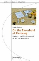 On the Threshold of Knowing Lectures and Performances in Art and Academia by Lucia Rainer