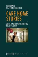 Care Home Stories Aging, Disability & Long-Term Residential Care by Sally Chivers