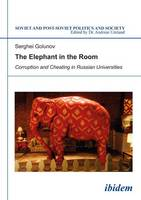 Elephant in the Room Corruption & Cheating in Russian Universities by Sergey Golunov