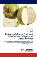 Storage of Guava Fruit and Osmotic-Air Dehydrated Guava Powder by D. K. Antala, A. K. Varshney, P. R. Davara