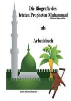 Die Biografie Des Letzten Propheten Muhammad ALS Arbeitsbuch by Andrea Mohamed Hamroune